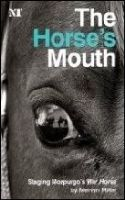 Horse`s Mouth The Staging of Michael Morpurgo`s War Horse Book